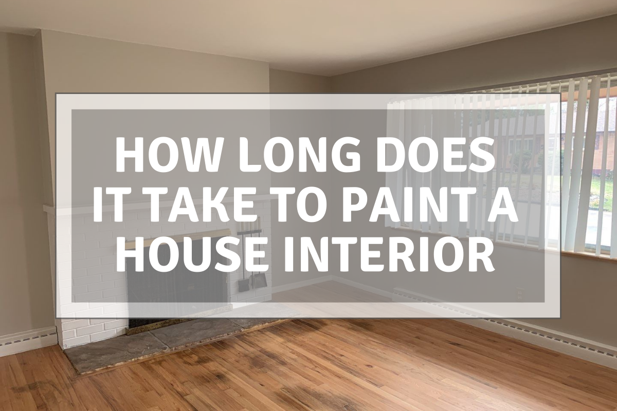 How Long Does it Take To Paint A House Interior | Interior ...